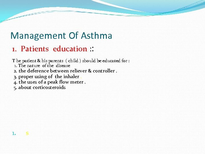 Management Of Asthma 1. Patients education : : T he patient & his parents