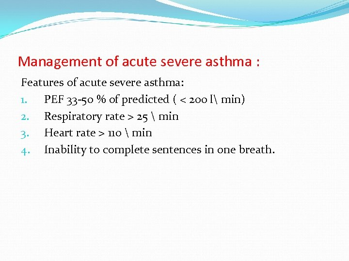 Management of acute severe asthma : Features of acute severe asthma: 1. PEF 33