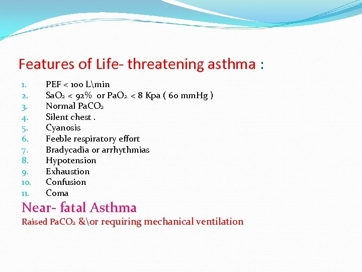 Features of Life- threatening asthma : 1. 2. 3. 4. 5. 6. 7. 8.