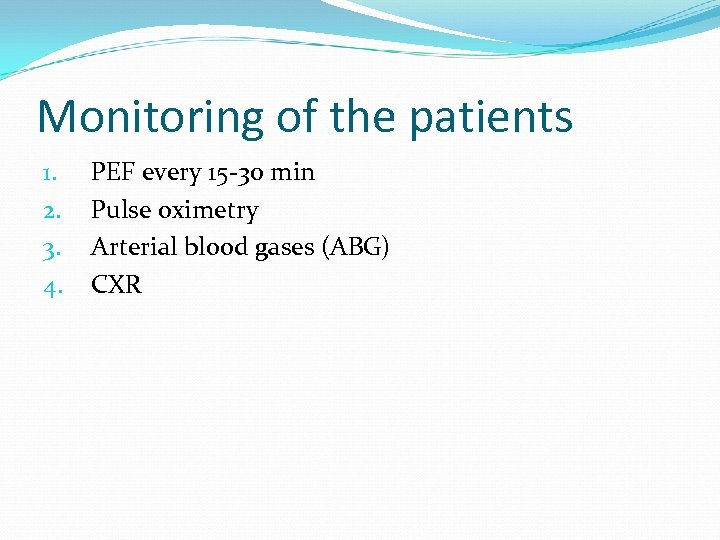 Monitoring of the patients 1. 2. 3. 4. PEF every 15 -30 min Pulse