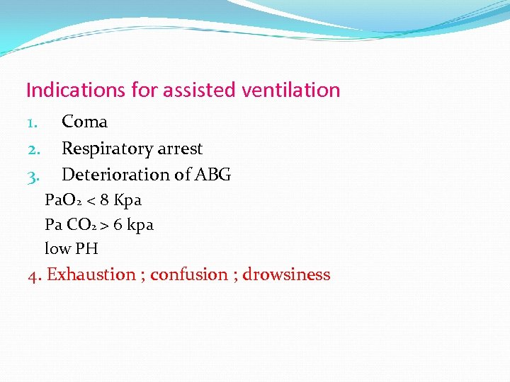 Indications for assisted ventilation 1. 2. 3. Coma Respiratory arrest Deterioration of ABG Pa.