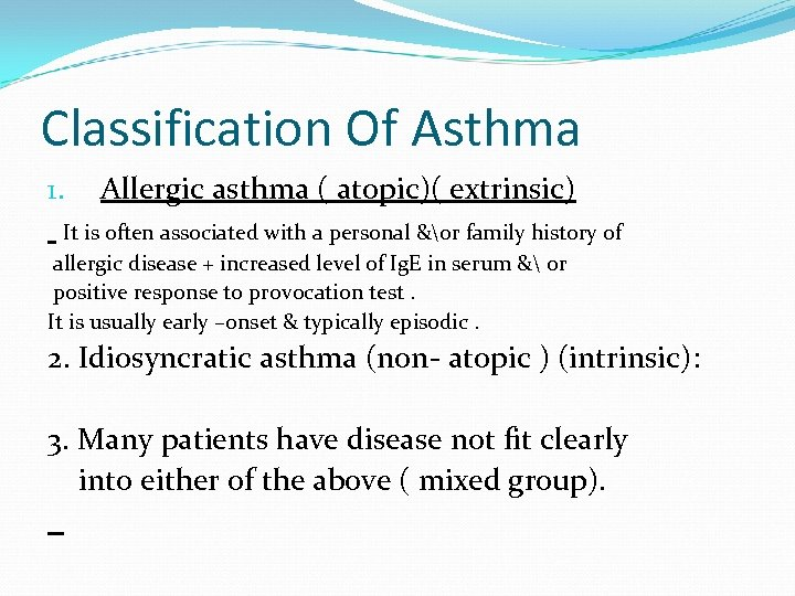 Classification Of Asthma 1. Allergic asthma ( atopic)( extrinsic) It is often associated with