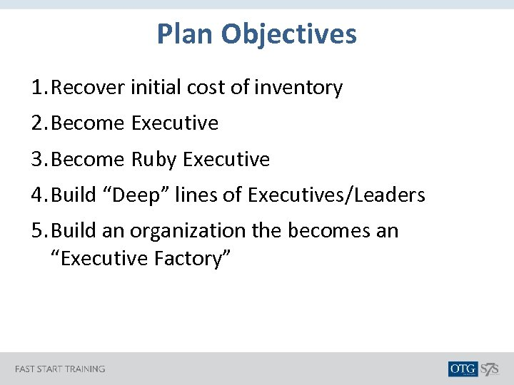Plan Objectives 1. Recover initial cost of inventory 2. Become Executive 3. Become Ruby