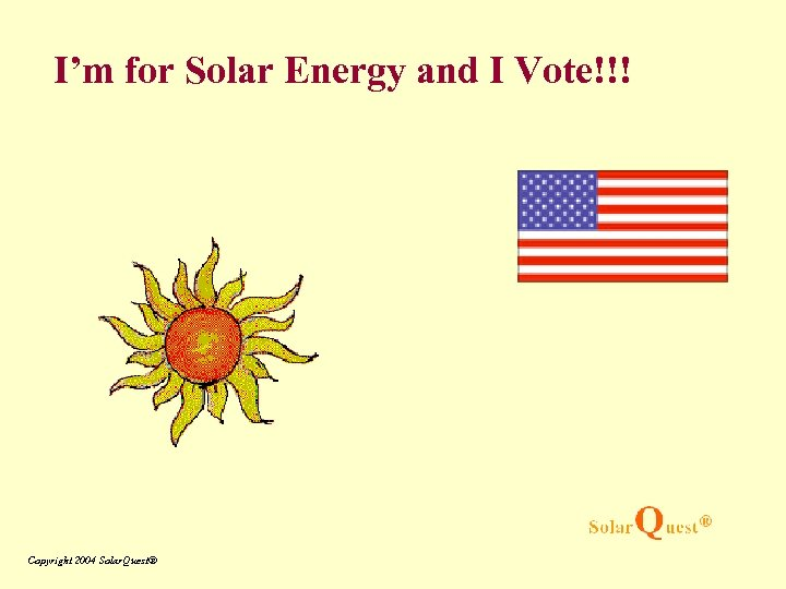I'm for Solar Energy and I Vote!!! Copyright 2004 Solar. Quest®
