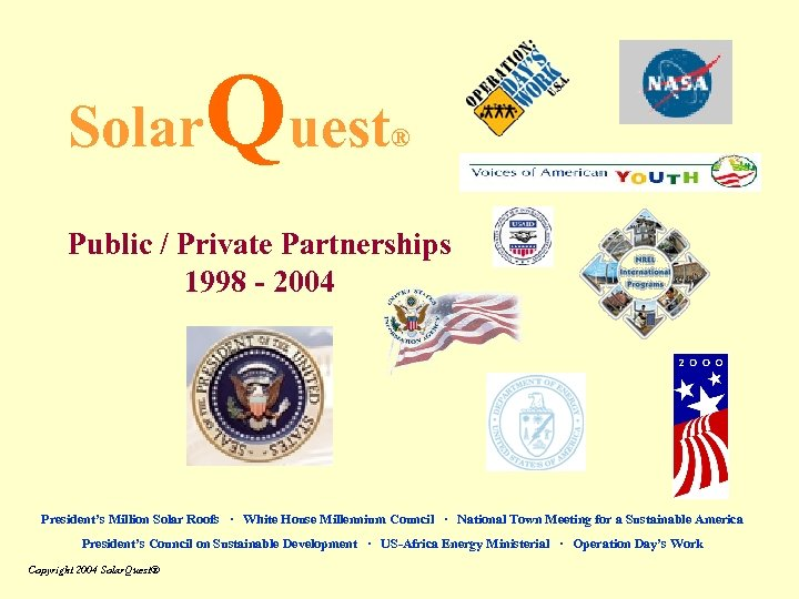 Solar Quest ® Public / Private Partnerships 1998 - 2004 President's Million Solar Roofs