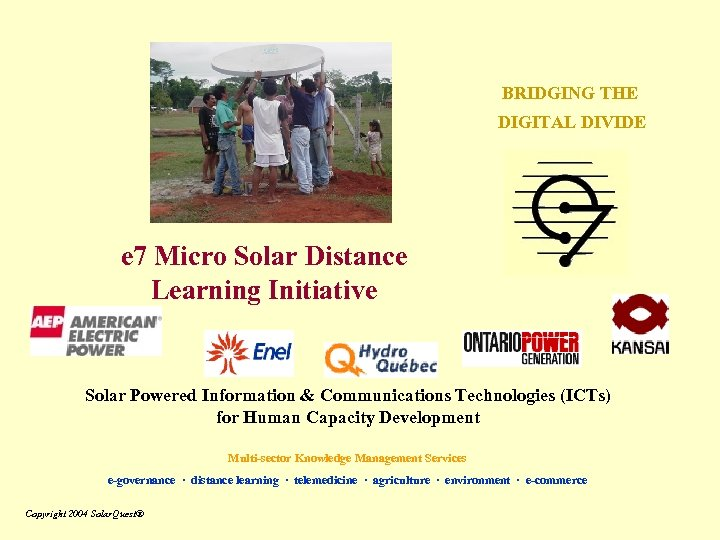 BRIDGING THE DIGITAL DIVIDE e 7 Micro Solar Distance Learning Initiative Solar Powered Information