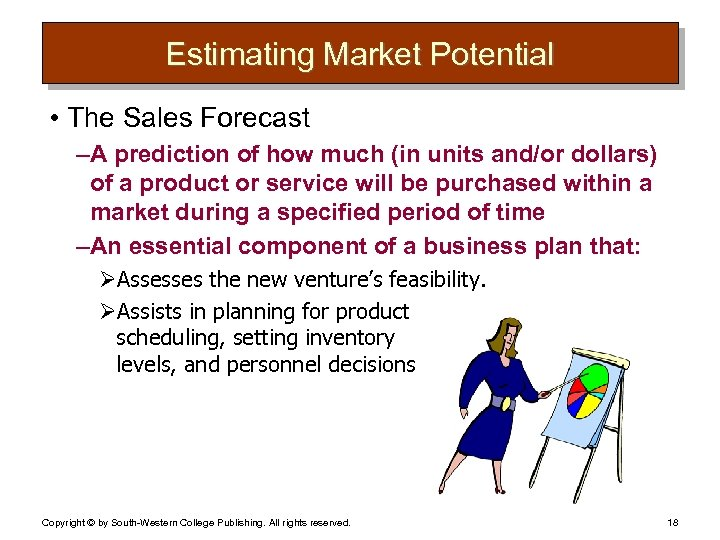 Estimating Market Potential • The Sales Forecast – A prediction of how much (in