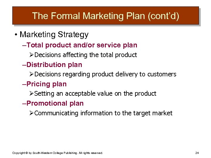 The Formal Marketing Plan (cont'd) • Marketing Strategy – Total product and/or service plan