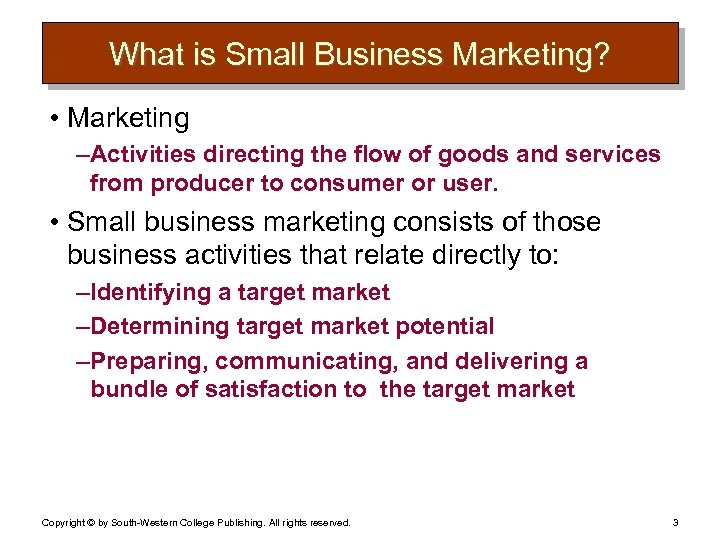 What is Small Business Marketing? • Marketing – Activities directing the flow of goods