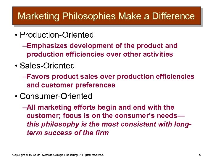 Marketing Philosophies Make a Difference • Production-Oriented – Emphasizes development of the product and