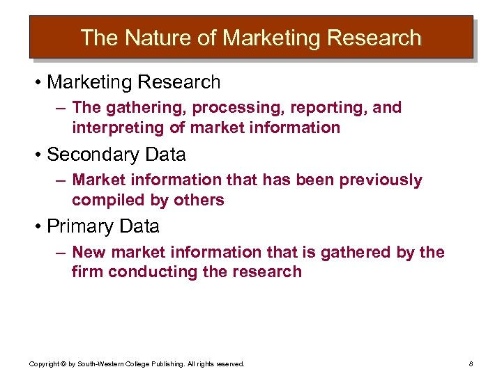 The Nature of Marketing Research • Marketing Research – The gathering, processing, reporting, and