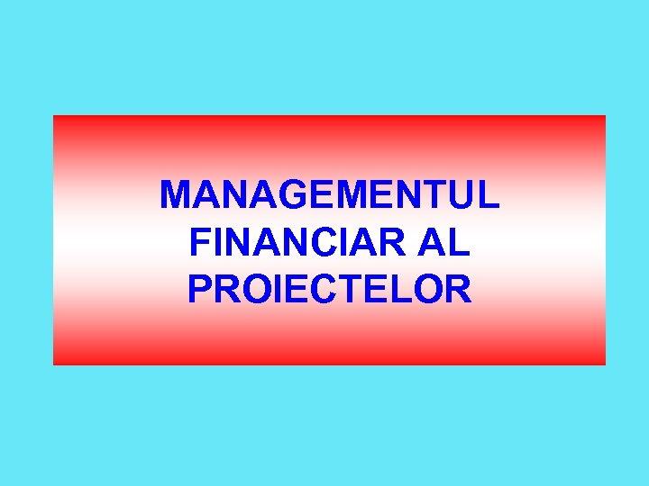 MANAGEMENTUL FINANCIAR AL PROIECTELOR