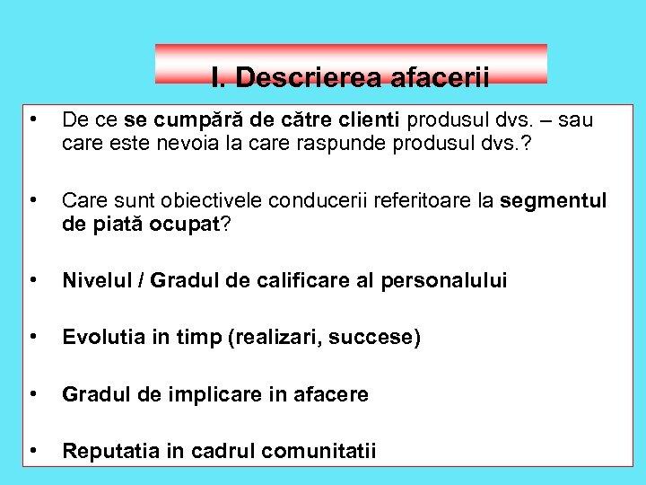 I. Descrierea afacerii • De ce se cumpără de către clienti produsul dvs. –