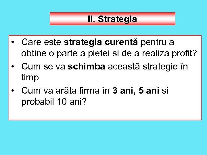 II. Strategia • Care este strategia curentă pentru a obtine o parte a pietei