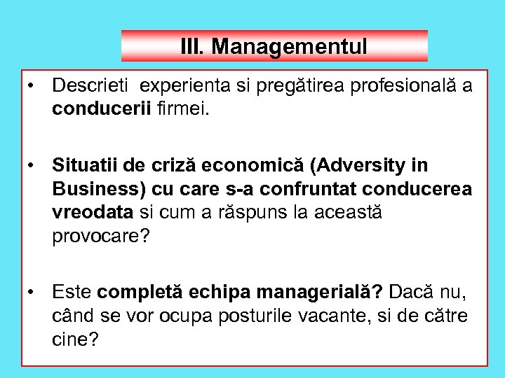 III. Managementul • Descrieti experienta si pregătirea profesională a conducerii firmei. • Situatii de