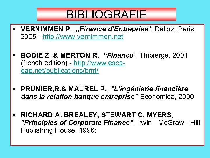 """BIBLIOGRAFIE • VERNIMMEN P. , """"Finance d'Entreprise"""", Dalloz, Paris, 2005 - http: //www. vernimmen."""