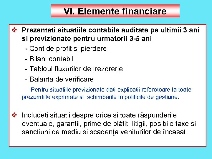 VI. Elemente financiare v Prezentati situatiile contabile auditate pe ultimii 3 ani si previzionate