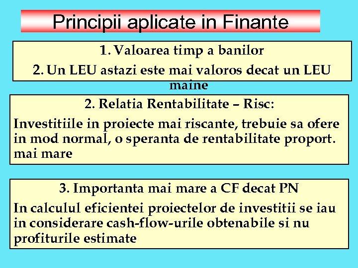Principii aplicate in Finante 1. Valoarea timp a banilor 2. Un LEU astazi este