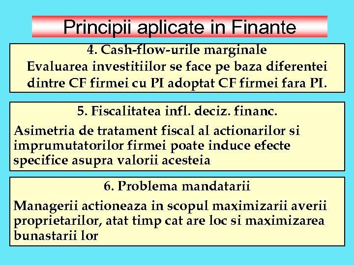 Principii aplicate in Finante 4. Cash-flow-urile marginale Evaluarea investitiilor se face pe baza diferentei