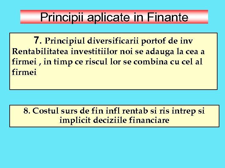 Principii aplicate in Finante 7. Principiul diversificarii portof de inv Rentabilitatea investitiilor noi se