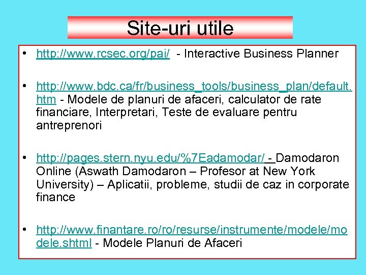 Site-uri utile • http: //www. rcsec. org/pai/ - Interactive Business Planner • http: //www.