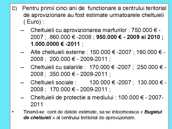C) Pentru primii cinci ani de functionare a centrului teritorial de aprovizionare au fost