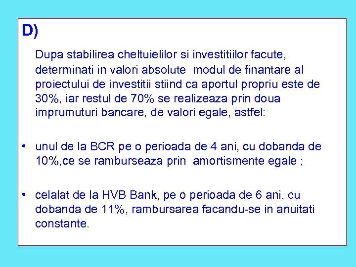 D) Dupa stabilirea cheltuielilor si investitiilor facute, determinati in valori absolute modul de finantare