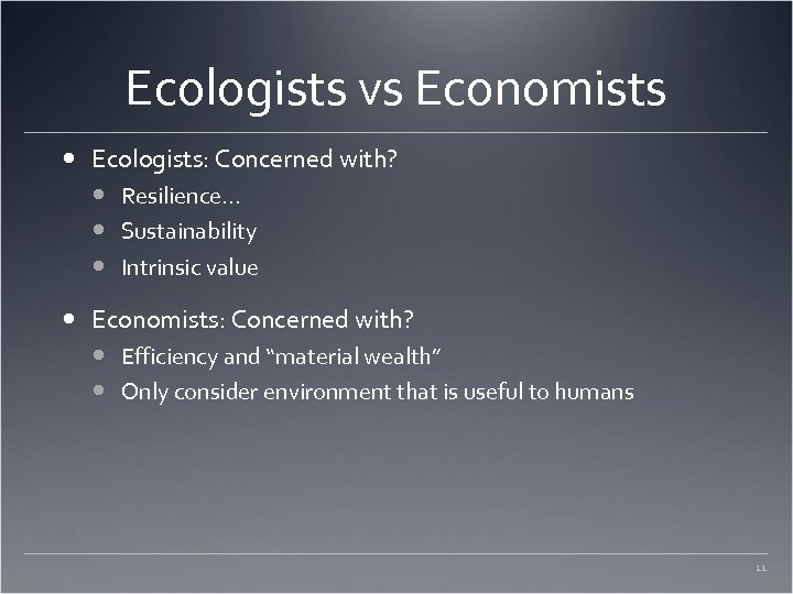 Ecologists vs Economists Ecologists: Concerned with? Resilience… Sustainability Intrinsic value Economists: Concerned with? Efficiency