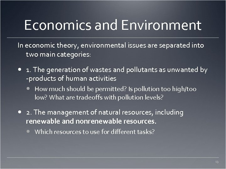 Economics and Environment In economic theory, environmental issues are separated into two main categories: