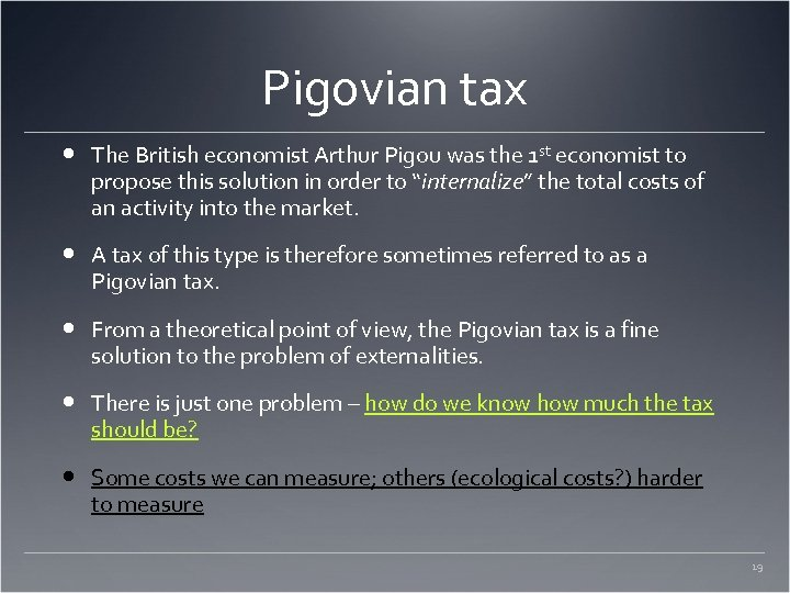 Pigovian tax The British economist Arthur Pigou was the 1 st economist to propose