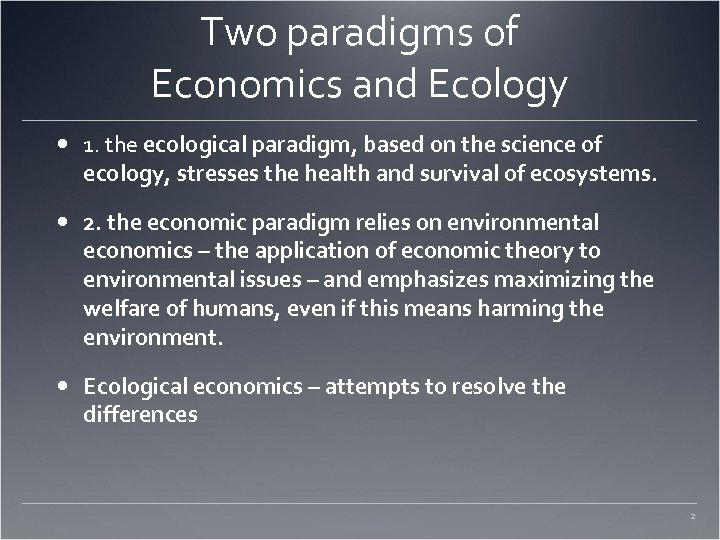 Two paradigms of Economics and Ecology 1. the ecological paradigm, based on the science