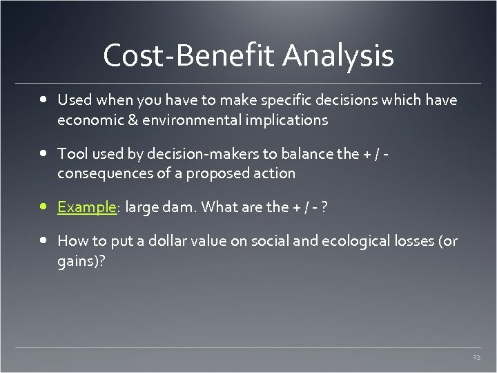 Cost-Benefit Analysis Used when you have to make specific decisions which have economic &