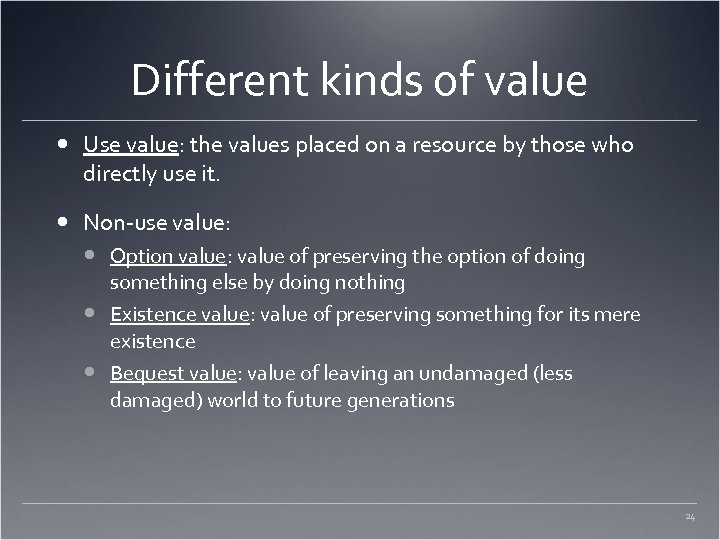 Different kinds of value Use value: the values placed on a resource by those