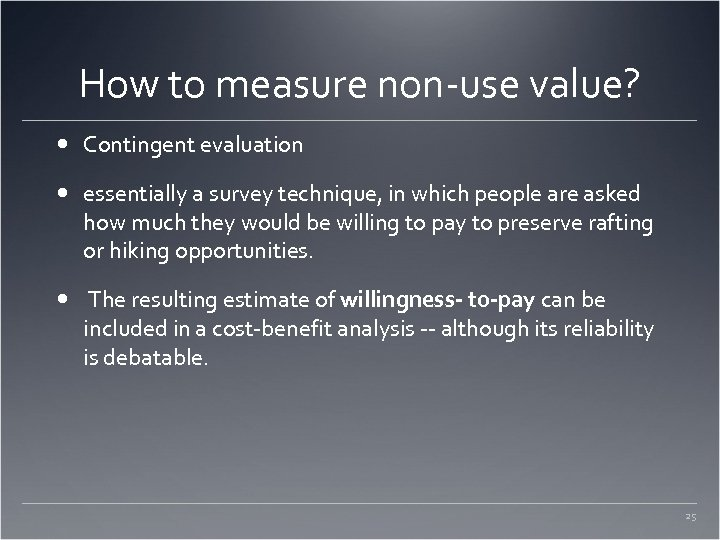 How to measure non-use value? Contingent evaluation essentially a survey technique, in which people