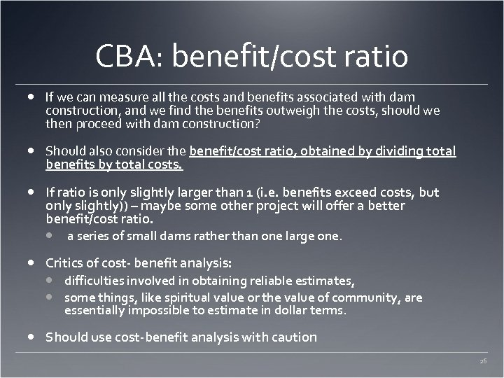 CBA: benefit/cost ratio If we can measure all the costs and benefits associated with