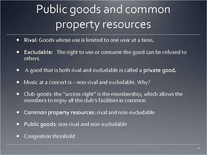 Public goods and common property resources Rival: Goods whose use is limited to one
