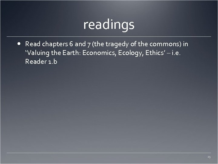readings Read chapters 6 and 7 (the tragedy of the commons) in 'Valuing the