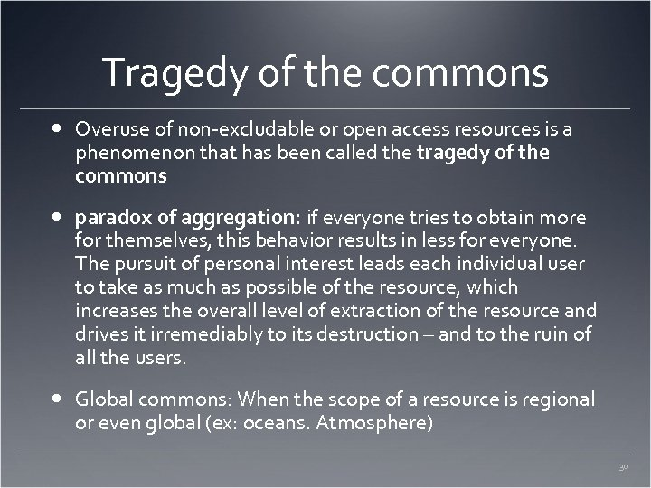Tragedy of the commons Overuse of non-excludable or open access resources is a phenomenon