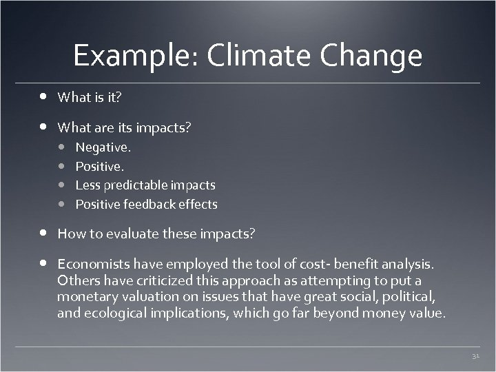 Example: Climate Change What is it? What are its impacts? Negative. Positive. Less predictable