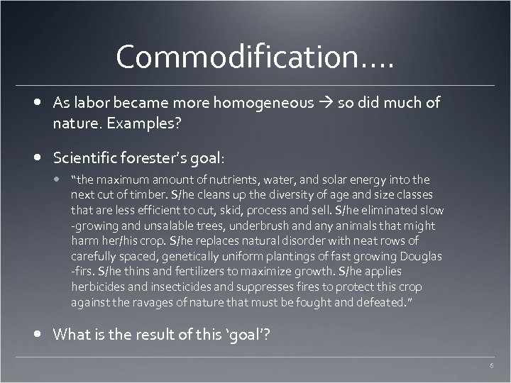 Commodification…. As labor became more homogeneous so did much of nature. Examples? Scientific forester's