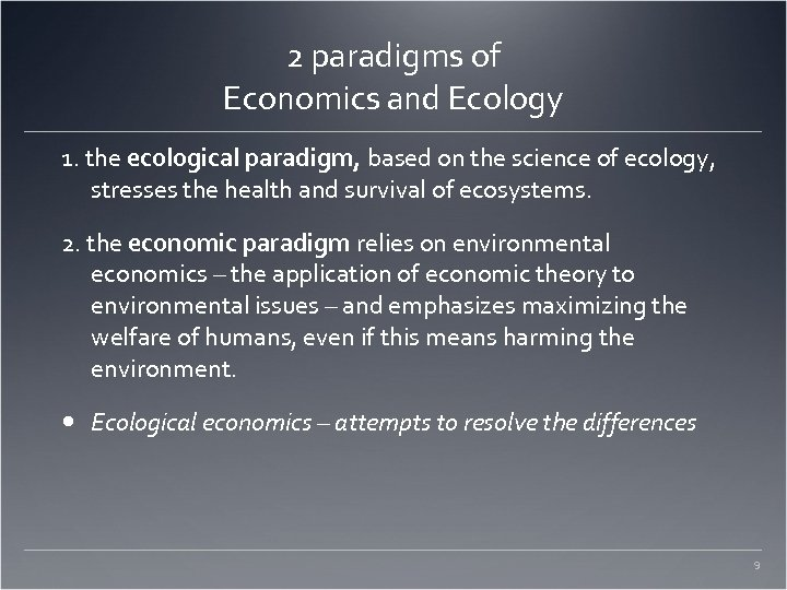 2 paradigms of Economics and Ecology 1. the ecological paradigm, based on the science