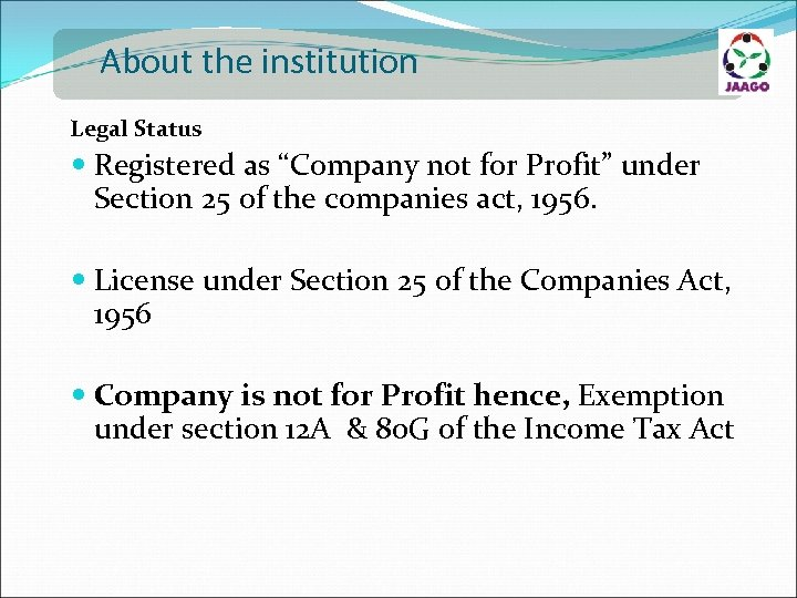 "About the institution Legal Status Registered as ""Company not for Profit"" under Section 25"
