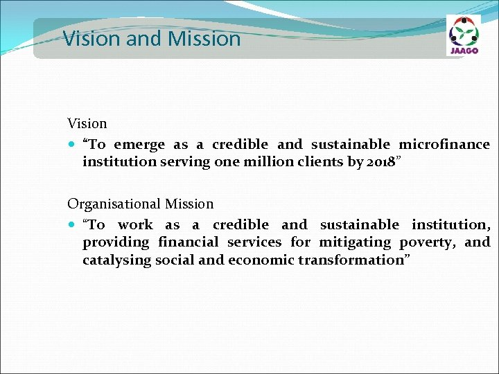 "Vision and Mission Vision ""To emerge as a credible and sustainable microfinance institution serving"