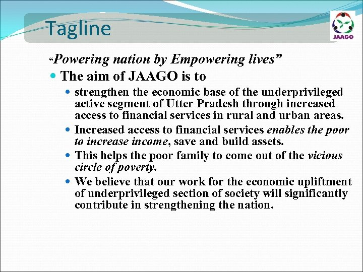 "Tagline ""Powering nation by Empowering lives"" The aim of JAAGO is to strengthen the"