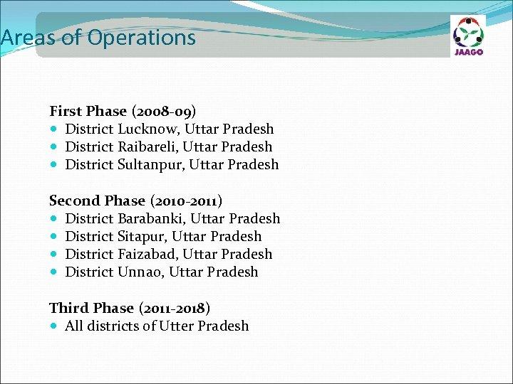 Areas of Operations First Phase (2008 -09) District Lucknow, Uttar Pradesh District Raibareli, Uttar
