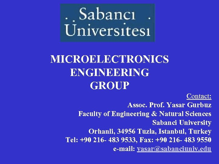MICROELECTRONICS ENGINEERING GROUP Contact: Assoc. Prof. Yasar Gurbuz Faculty of Engineering & Natural Sciences