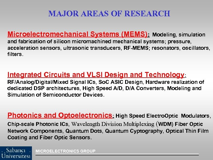 MAJOR AREAS OF RESEARCH Microelectromechanical Systems (MEMS): Modeling, simulation and fabrication of silicon micromachined