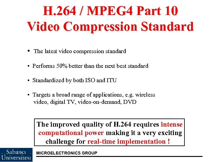 H. 264 / MPEG 4 Part 10 Video Compression Standard • The latest video