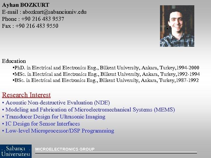 Ayhan BOZKURT E-mail : abozkurt@sabanciuniv. edu Phone : +90 216 483 9537 Fax :