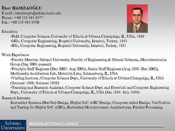 İlker HAMZAOĞLU E-mail : hamzaoglu@sabanciuniv. edu Phone : +90 216 483 9577 Fax :